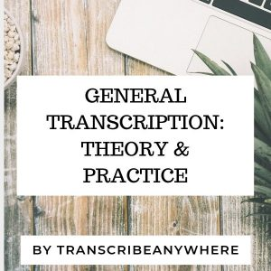 General Transcription: Theory & Practice