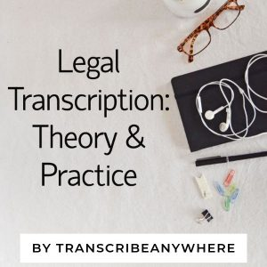Legal Transcription: Theory & Practice